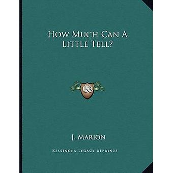 How Much Can a Little Tell? by J Marion - 9781163701645 Book