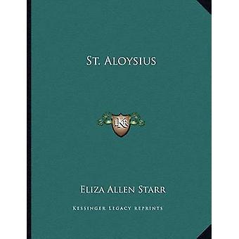 St. Aloysius by Eliza Allen Starr - 9781163057186 Book