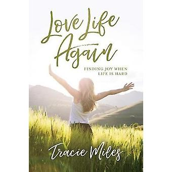 Love Life Again - Finding Joy When Life Is Hard by Love Life Again - Fi