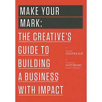 Make Your Mark - The Creative's Guide to Building a Business with Impa