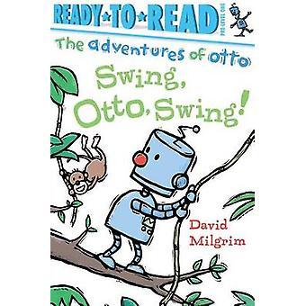 Swing - Otto - Swing! by David Milgrim - 9781481467902 Book