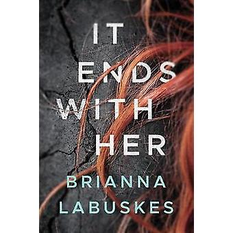 It Ends With Her by Brianna Labuskes - 9781503953130 Book
