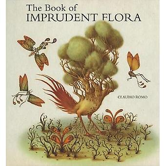 The Book Of Imprudent Flora by Claudio Romo - 9781584236948 Book