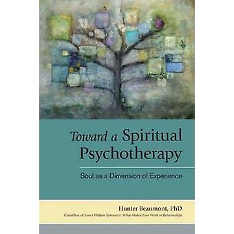 Toward a Spiritual Psychotherapy - Soul as a Dimension of Experience b