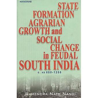 State Formation - Agrarian Growth and Social Change in Feudal South I
