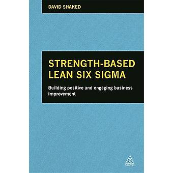 StrengthBased Lean Six Sigma Building Positive and Engaging Business Improvement by Shaked & David