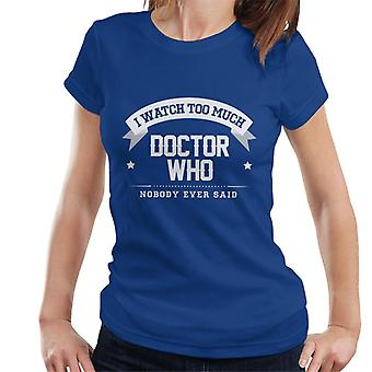 I Watch Too Much Doctor Who Nobody Ever Said Women's T-Shirt