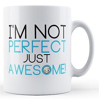 Decorative Writing I'm Not Perfect Just Awesome - Printed Mug