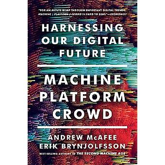 Machine - Platform - Crowd - Harnessing Our Digital Future by Machine