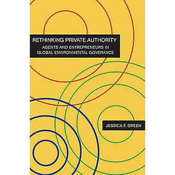 Rethinking Private Authority - Agents and Entrepreneurs in Global Envi