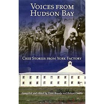 Voices from Hudson Bay - Cree Stories from York Factory by Flora Beard