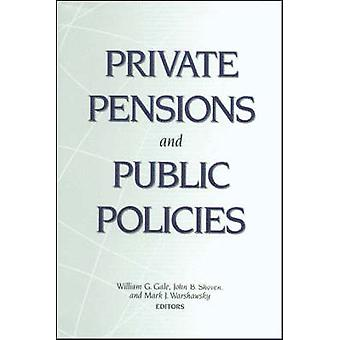Private Pensions and Public Policies by William G. Gale - John B. Sho
