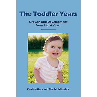 The Toddler Years - Growth and Development from 1 to 4 Years by Paulie