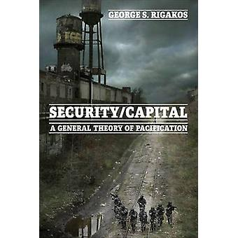 Security/Capital - A General Theory of Pacification by George S Rigako