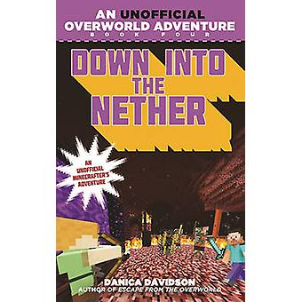 Down into the Nether - An Unofficial Overworld Adventure - Book 4 by Da