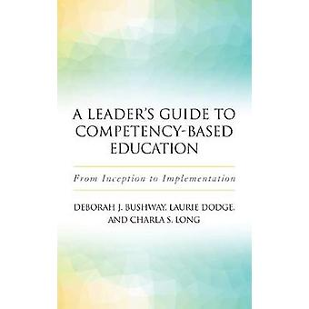 A Leader's Guide to Competency-Based Education - From Inception to Imp