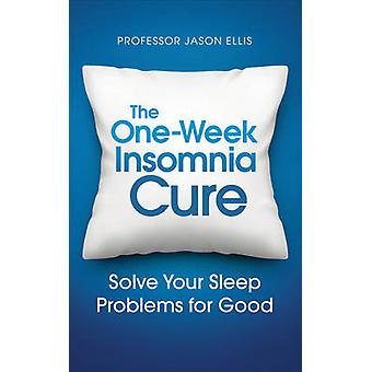 The One-Week Insomnia Cure - Learn to Solve Your Sleep Problems by Jas