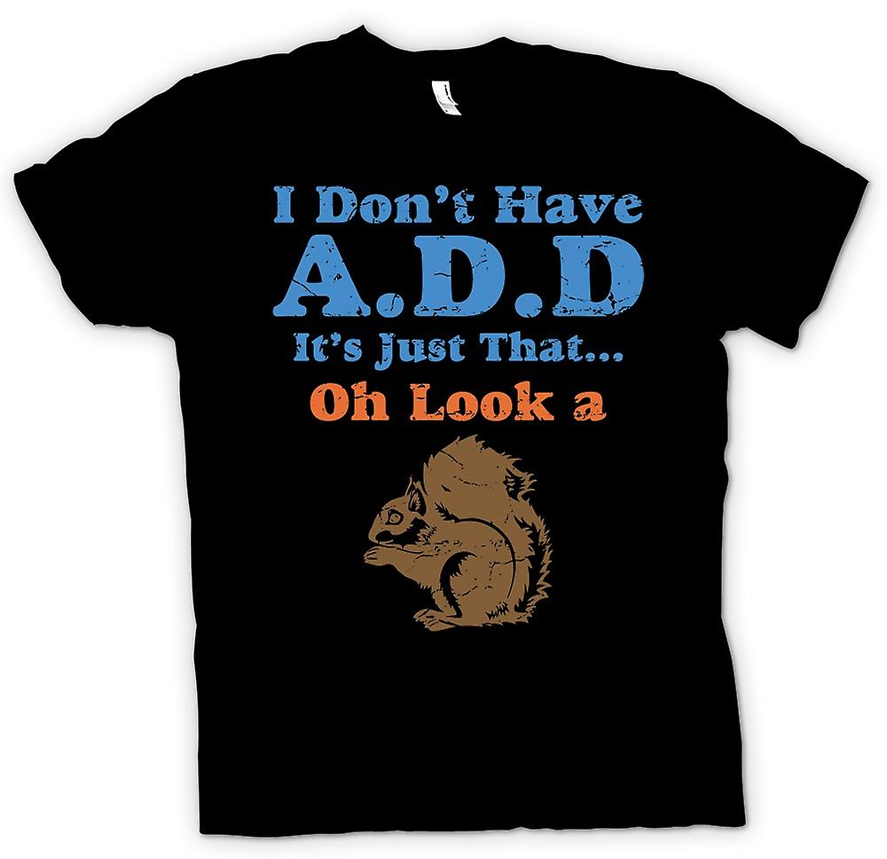 Womens T-shirt - I Don�t Have ADD Its just that¢ Oh Look A Squirell - Funny