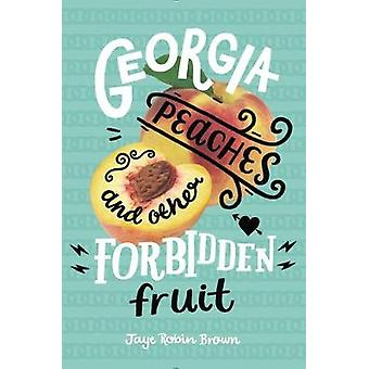 Georgia Peaches and Other Forbidden Fruit by Jaye Robin Brown - 97800