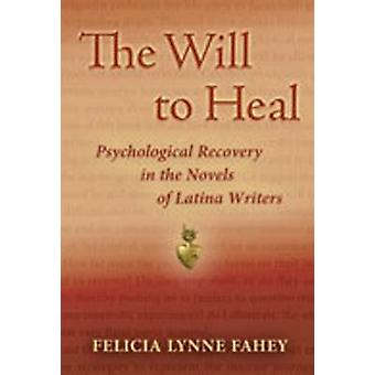 The Will to Heal - Psychological Recovery in the Novels of Latina Writ