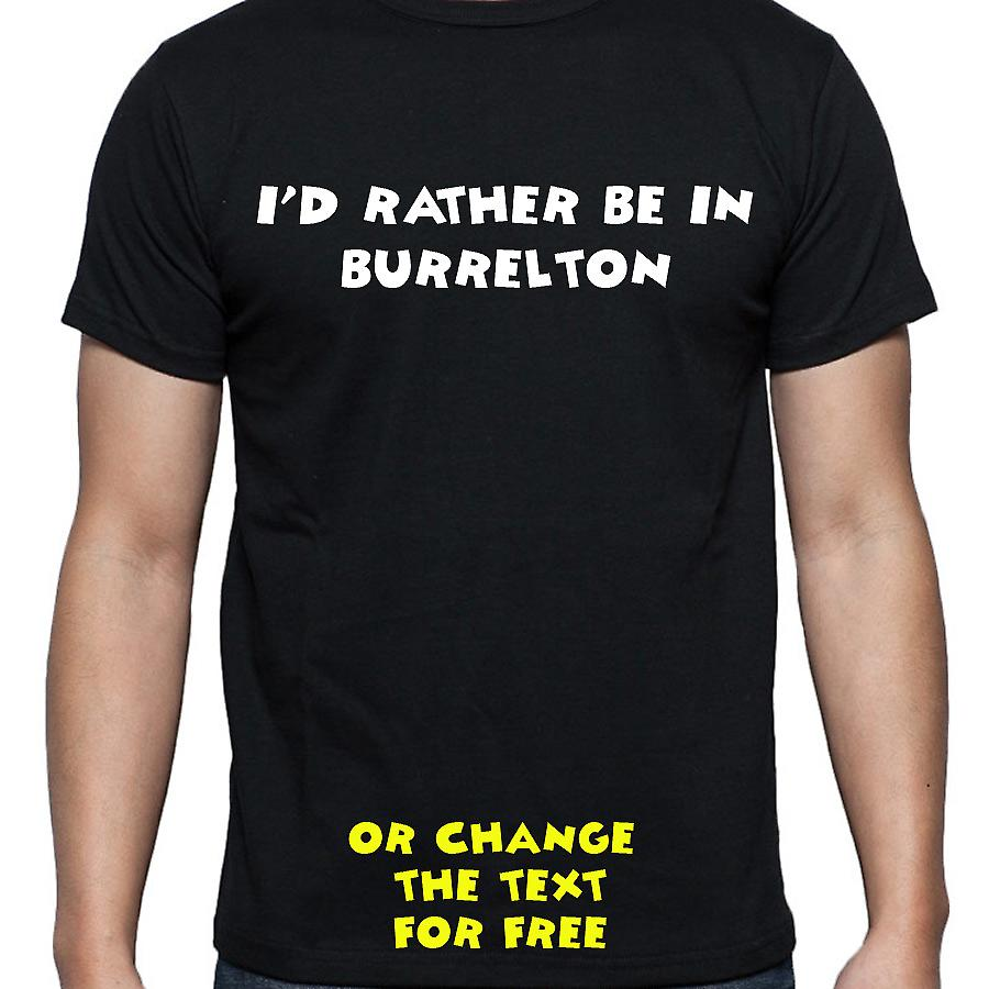 I'd Rather Be In Burrelton Black Hand Printed T shirt