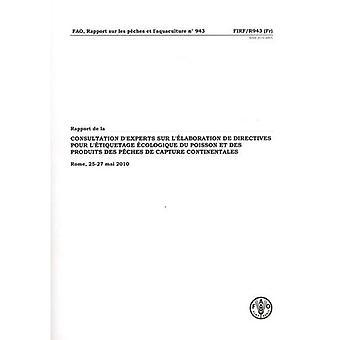 Rapport de La Consultation D'Experts Sur L'Elaboration de Directives Internationales Pour L'Etiquetage Ecologique Du Poisson Et Des Produits Des Peche