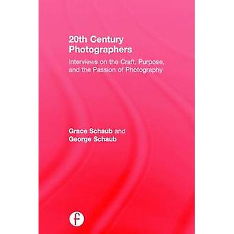 20th Century Photographers  Interviews on the Craft Purpose and the Passion of Photography by Schaub & Grace
