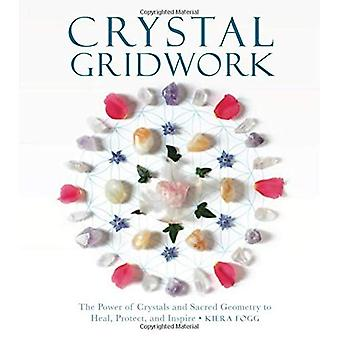 Crystal Gridwork: The Power� of Crystals and Sacred Geometry to Heal, Protect and Inspire