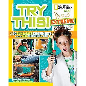 Essayez cet extrême: 50 amusants & sécuritaires des expériences pour les savants fous en toi (essayer) (essayer)