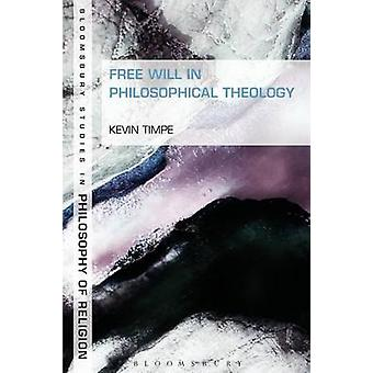 Free Will in Philosophical Theology by Timpe & Kevin