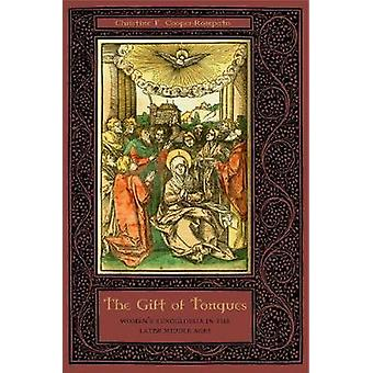 The Gift of Tongues Womens Xenoglossia in the Later Middle Ages by CooperRompato & Christine F.