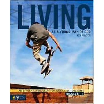 Living as a Young Man of God An 8Week Curriculum for Middle School Guys for Ages 1114 by Rawson & Ken