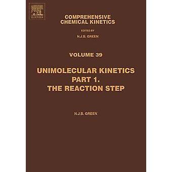 Unimolecular Kinetics Part 1 The Reaction Step by Green & N. J. B.