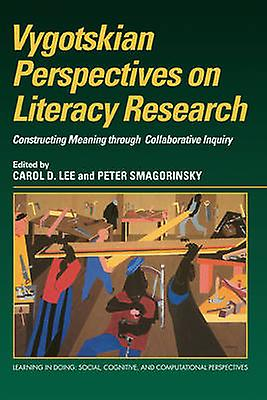 Vygotskian Perspectives on Literacy Research Constructing Meaning Through Collaborative Inquiry by Lee & Carol D.