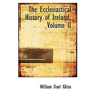 The Ecclesiastical History of Ireland Volume II by Killen & William Dool