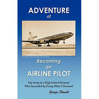 Adventure of Becoming an Airline Pilot by Flavell & George