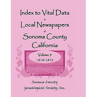 Index to Vital Data in Local Newspapers of Sonoma County California Volume IX 19101912 by Sonoma Co Genealogical Society & Inc