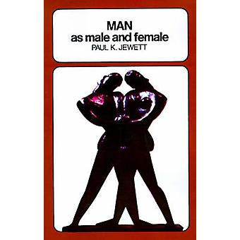 Man as Male and Female A Study in Sexual Relationships from a Theological Point of View by Jewett & Paul King