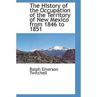 職業の領土のニュー メキシコ 1846 年から・ トゥイッチェル ・ ラルフ ・ エマーソンによって 1851 年の歴史