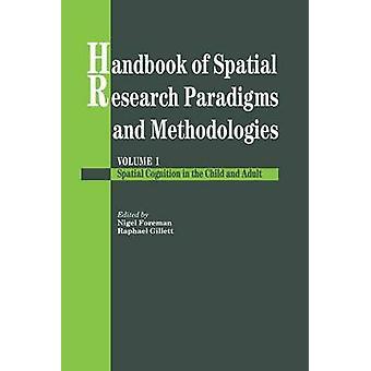 Handbook Of Spatial Research Paradigms And Methodologies by Foreman & Nigel