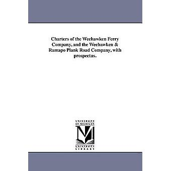 Charters of the Weehawken Ferry Company and the Weehawken  Ramapo Plank Road Company with prospectus. by Weehawken Ferry Company