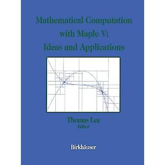 Mathematical Computation with Maple V Ideas and Applications  Proceedings of the Maple Summer Workshop and Symposium University of Michigan Ann Arbor June 2830 1993 by Lee & Thomas