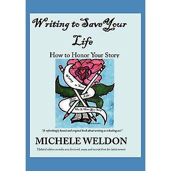 Writing to Save Your Life How to Honor Your Story by Weldon & Michele