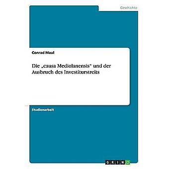 Sterben Sie Causa Mediolanensis Und der Ausbruch des Investiturstreits von Maul & Conrad