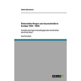 Osterreichs Ringen Um Souveranitat in Europa 1934  1938 by S. Nnichsen & S. Nke