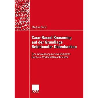 CaseBased Argumentation Auf der sind Relationaler Datenbanken Eine sollte Zur Strukturierten Suche in Wirtschaftsnachrichten von Pfuhl & Markus