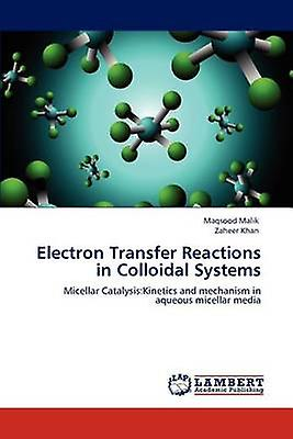 Electron Transfer Reactions in Colloidal Systems by Malik Maqsood