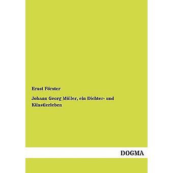Johann Georg M Ller Ein Dichter Und K Nstlerleben door F. Rster & Ernst