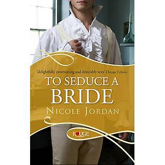 To Seduce a Bride - A Rouge Regency Romance by Nicole Jordan - 9780091
