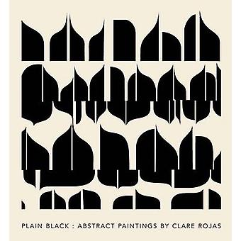 Clare Rojas - Plain Black by Jens Hoffmann - Dr David Whyte - 9780692